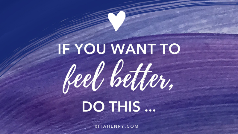 If You Want to Feel Better, Do This…