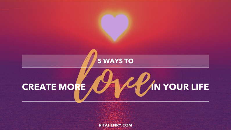 5 Ways to Create More Love in Your Life